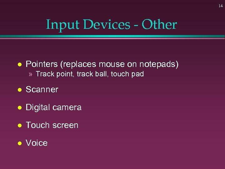14 Input Devices - Other l Pointers (replaces mouse on notepads) » Track point,