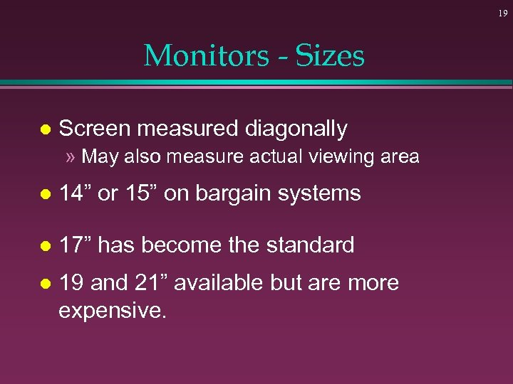 19 Monitors - Sizes l Screen measured diagonally » May also measure actual viewing