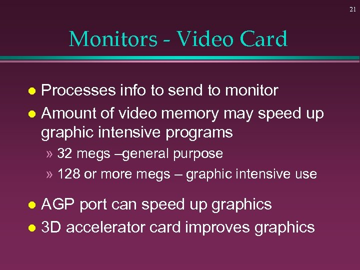 21 Monitors - Video Card Processes info to send to monitor l Amount of
