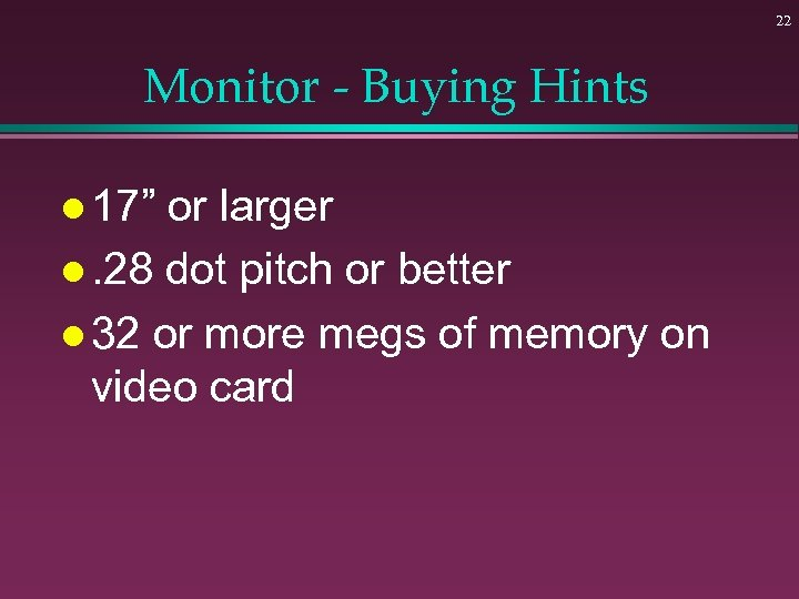 """22 Monitor - Buying Hints l 17"""" or larger l. 28 dot pitch or"""