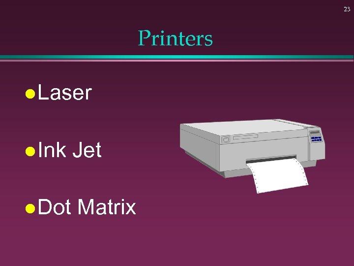 23 Printers l Laser l Ink Jet l Dot Matrix