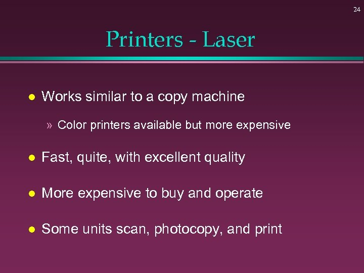 24 Printers - Laser l Works similar to a copy machine » Color printers