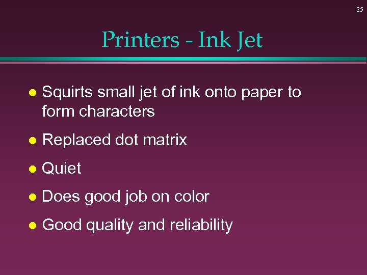 25 Printers - Ink Jet l Squirts small jet of ink onto paper to
