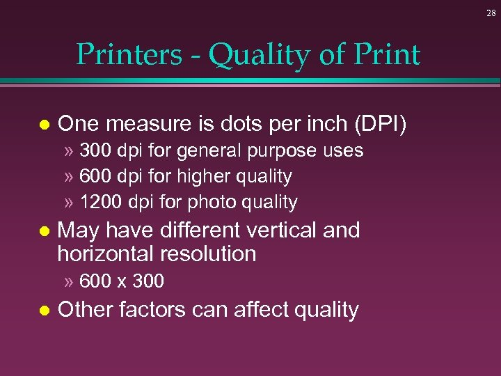 28 Printers - Quality of Print l One measure is dots per inch (DPI)