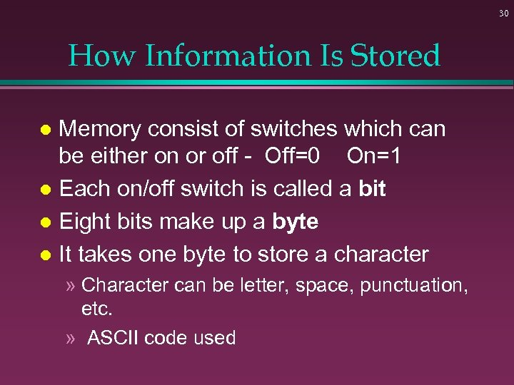 30 How Information Is Stored Memory consist of switches which can be either on
