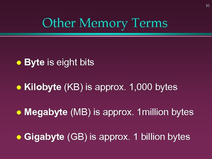 31 Other Memory Terms l Byte is eight bits l Kilobyte (KB) is approx.