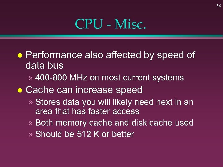 36 CPU - Misc. l Performance also affected by speed of data bus »