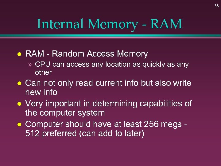 38 Internal Memory - RAM l RAM - Random Access Memory » CPU can
