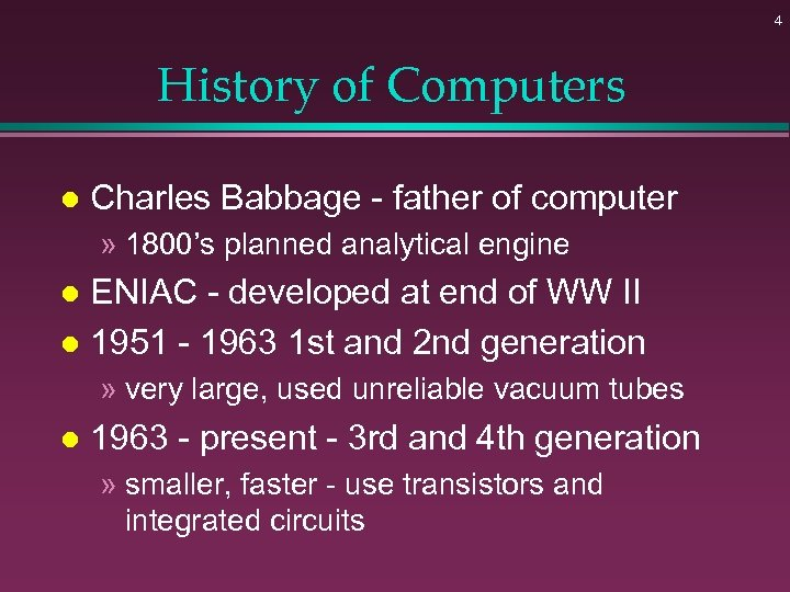 4 History of Computers l Charles Babbage - father of computer » 1800's planned
