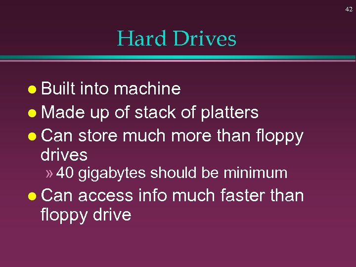 42 Hard Drives l Built into machine l Made up of stack of platters