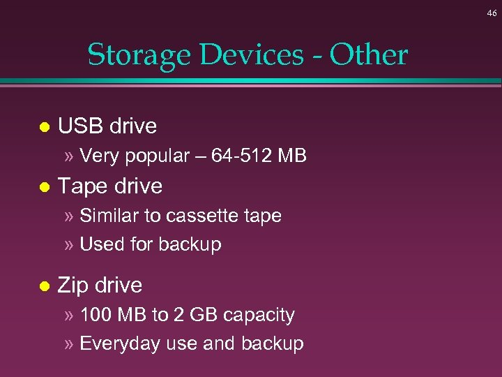 46 Storage Devices - Other l USB drive » Very popular – 64 -512