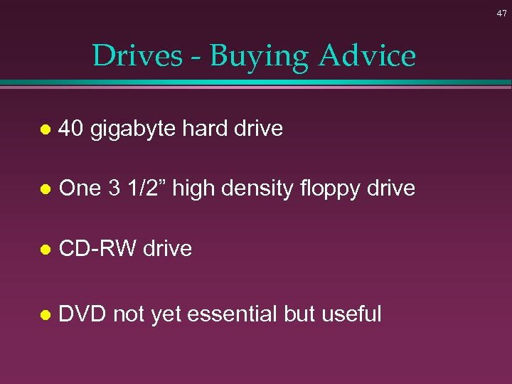 """47 Drives - Buying Advice l 40 gigabyte hard drive l One 3 1/2"""""""