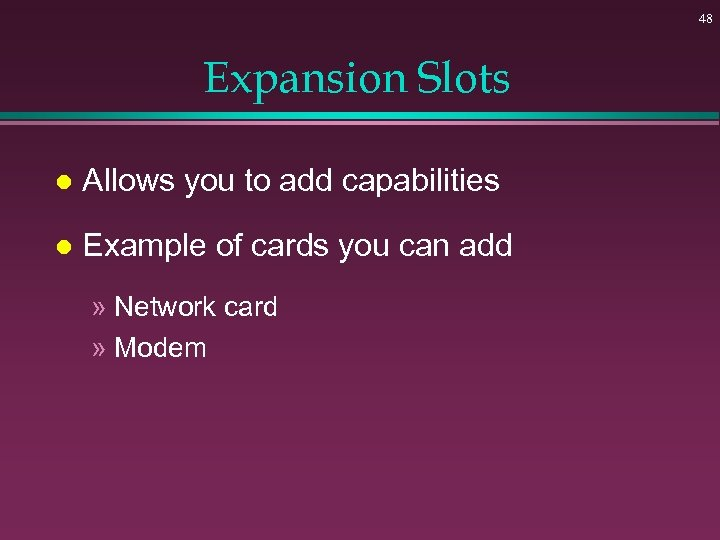 48 Expansion Slots l Allows you to add capabilities l Example of cards you