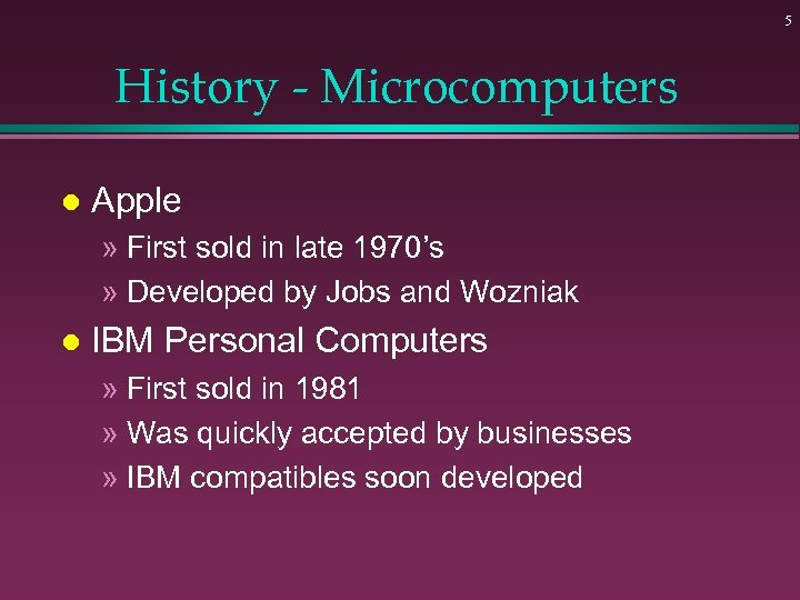5 History - Microcomputers l Apple » First sold in late 1970's » Developed