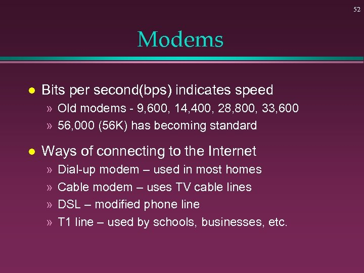 52 Modems l Bits per second(bps) indicates speed » Old modems - 9, 600,