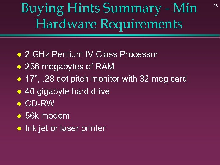 Buying Hints Summary - Min Hardware Requirements l l l l 2 GHz Pentium