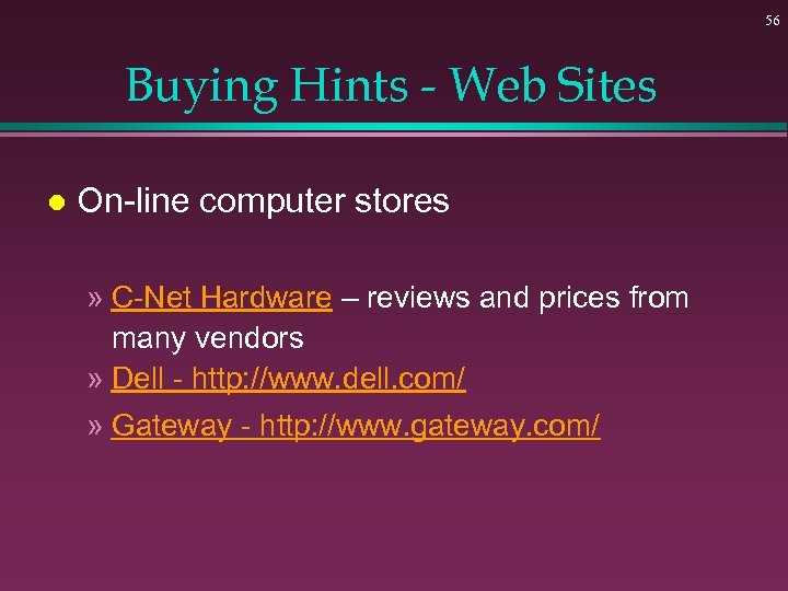 56 Buying Hints - Web Sites l On-line computer stores » C-Net Hardware –
