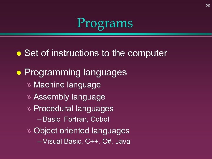 58 Programs l Set of instructions to the computer l Programming languages » Machine