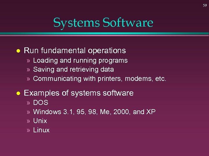 59 Systems Software l Run fundamental operations » Loading and running programs » Saving