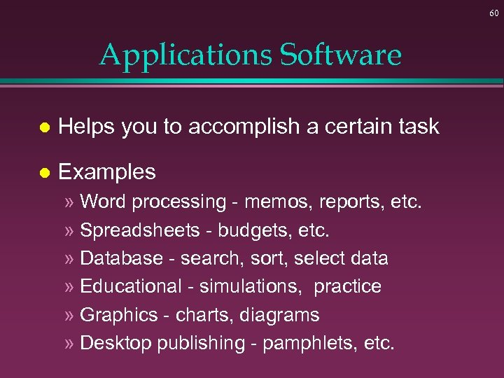 60 Applications Software l Helps you to accomplish a certain task l Examples »