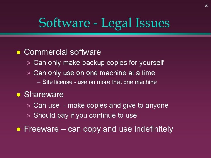 61 Software - Legal Issues l Commercial software » Can only make backup copies