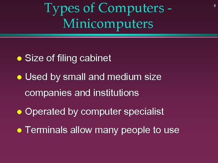 Types of Computers Minicomputers l Size of filing cabinet l Used by small and