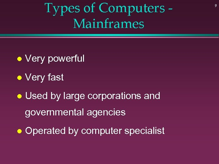 Types of Computers Mainframes l Very powerful l Very fast l Used by large