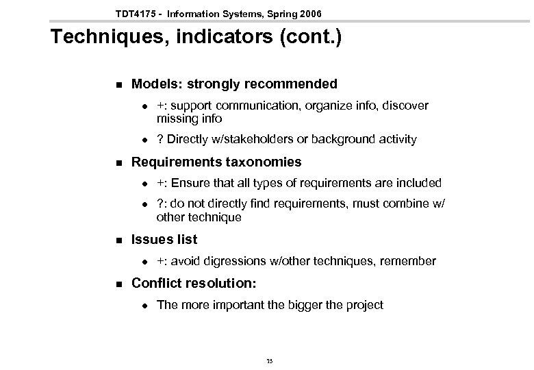 TDT 4175 - Information Systems, Spring 2006 Techniques, indicators (cont. ) n Models: strongly