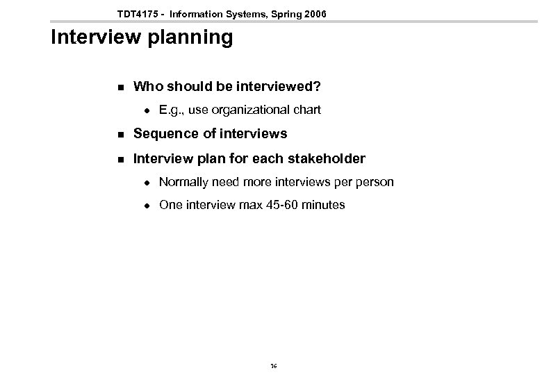 TDT 4175 - Information Systems, Spring 2006 Interview planning n Who should be interviewed?