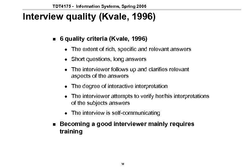 TDT 4175 - Information Systems, Spring 2006 Interview quality (Kvale, 1996) n 6 quality
