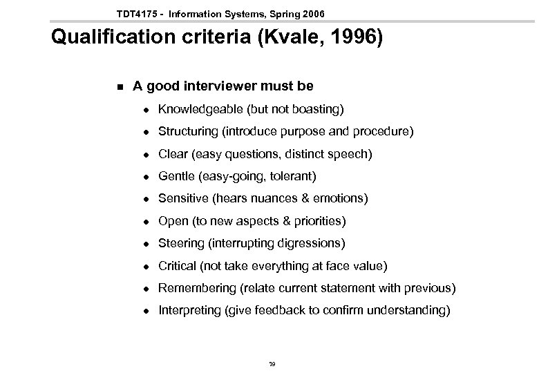 TDT 4175 - Information Systems, Spring 2006 Qualification criteria (Kvale, 1996) n A good