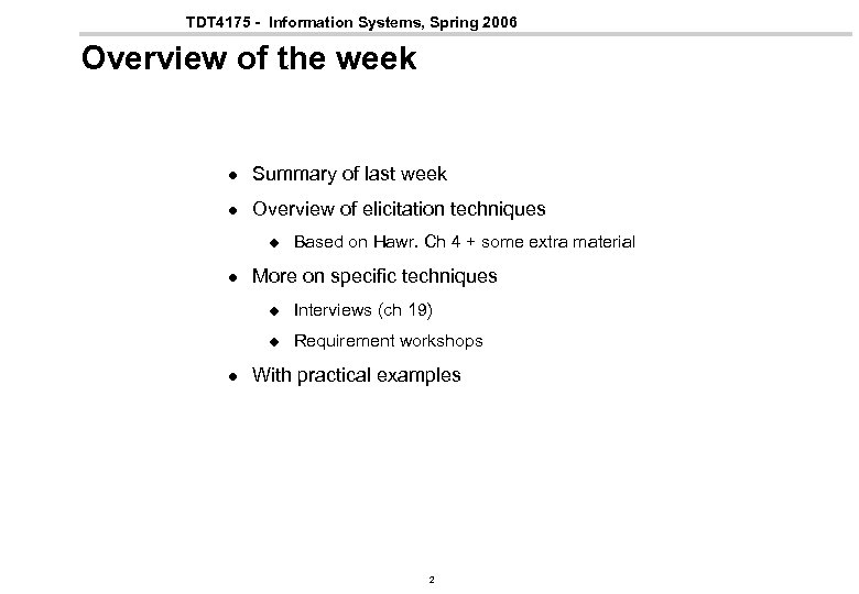 TDT 4175 - Information Systems, Spring 2006 Overview of the week l Summary of