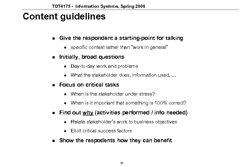 TDT 4175 - Information Systems, Spring 2006 Content guidelines n Give the respondent a