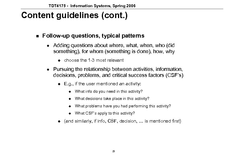 TDT 4175 - Information Systems, Spring 2006 Content guidelines (cont. ) n Follow-up questions,