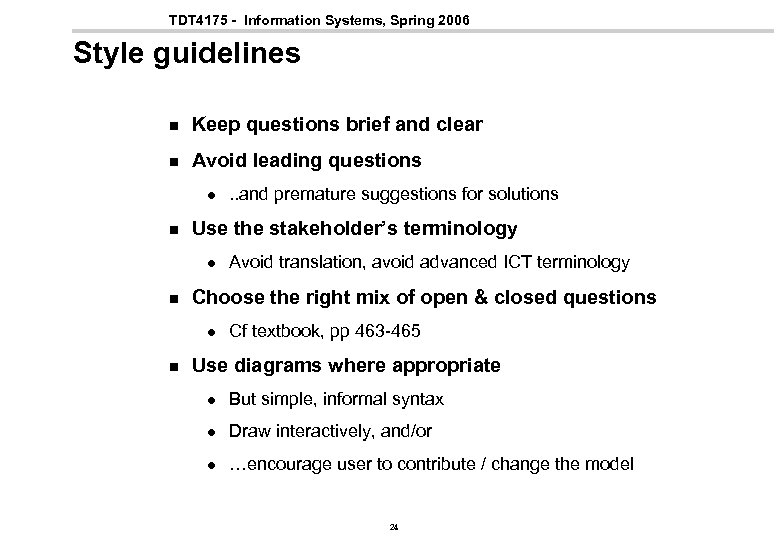 TDT 4175 - Information Systems, Spring 2006 Style guidelines n Keep questions brief and