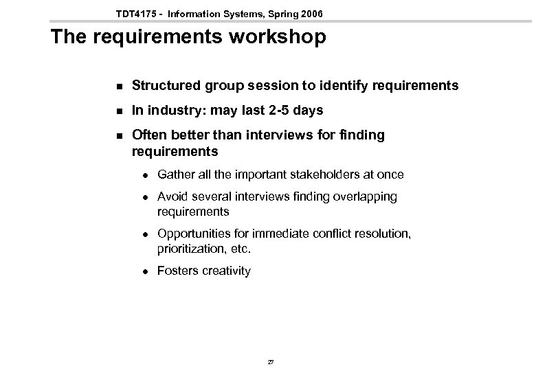 TDT 4175 - Information Systems, Spring 2006 The requirements workshop n Structured group session