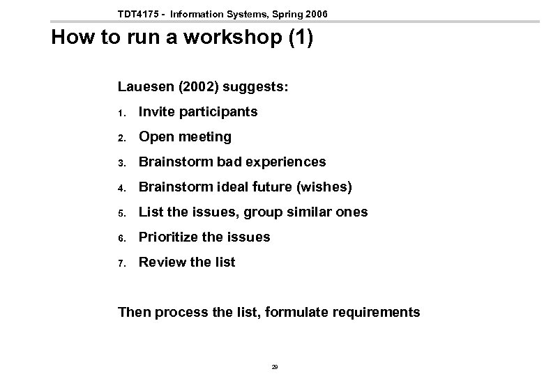 TDT 4175 - Information Systems, Spring 2006 How to run a workshop (1) Lauesen