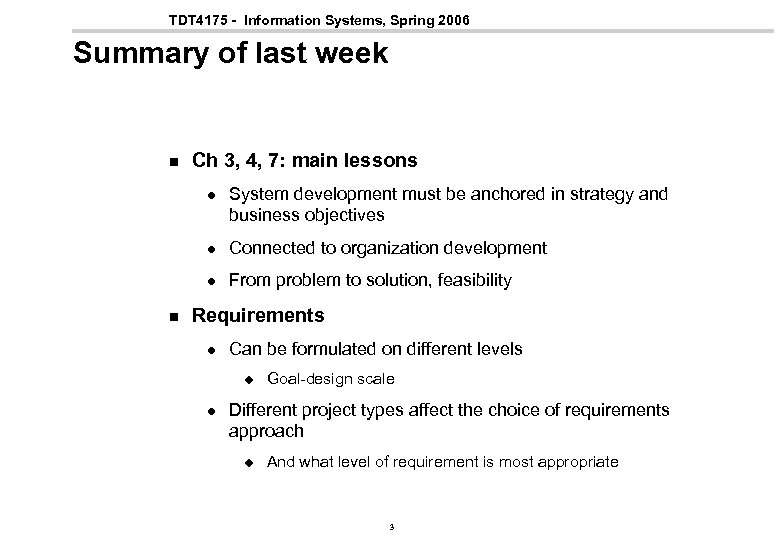 TDT 4175 - Information Systems, Spring 2006 Summary of last week n Ch 3,
