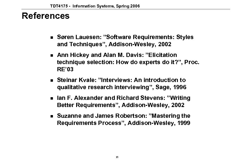 """TDT 4175 - Information Systems, Spring 2006 References n Søren Lauesen: """"Software Requirements: Styles"""
