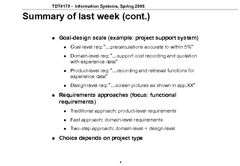 TDT 4175 - Information Systems, Spring 2006 Summary of last week (cont. ) n