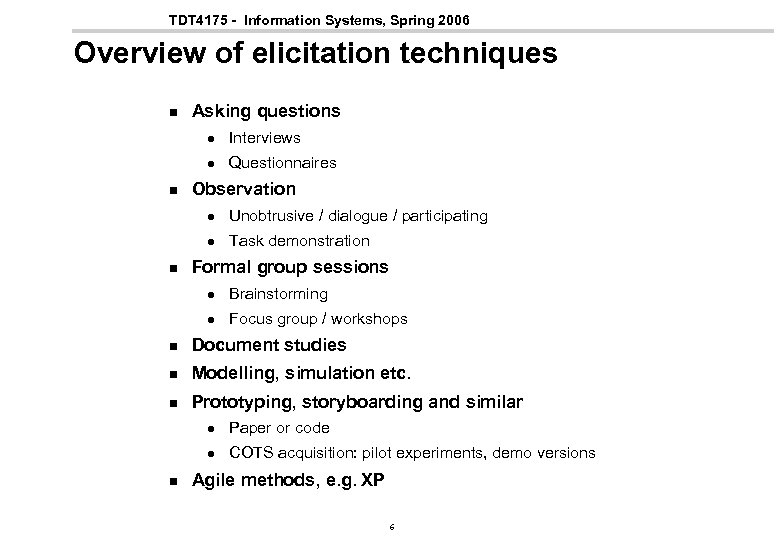 TDT 4175 - Information Systems, Spring 2006 Overview of elicitation techniques n Asking questions