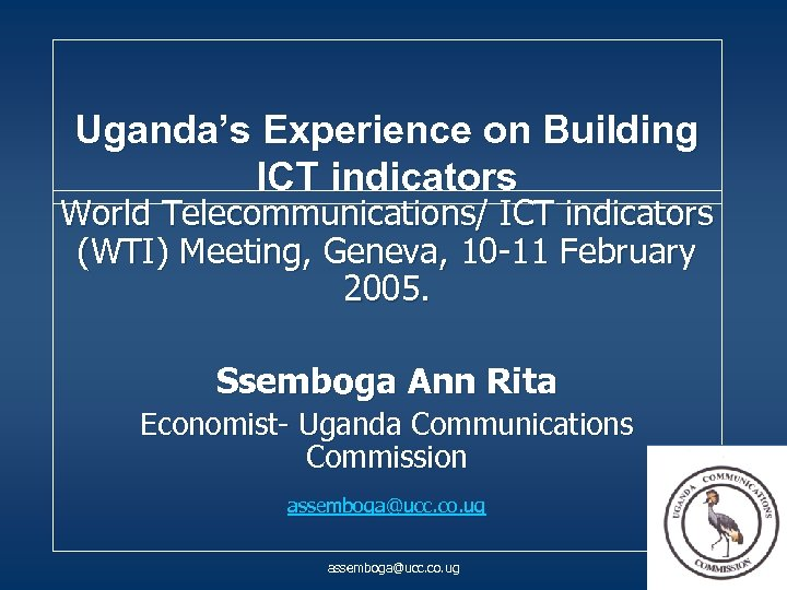 Uganda's Experience on Building ICT indicators World Telecommunications/ ICT indicators (WTI) Meeting, Geneva, 10