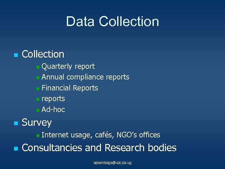 Data Collection n Collection Quarterly report n Annual compliance reports n Financial Reports n