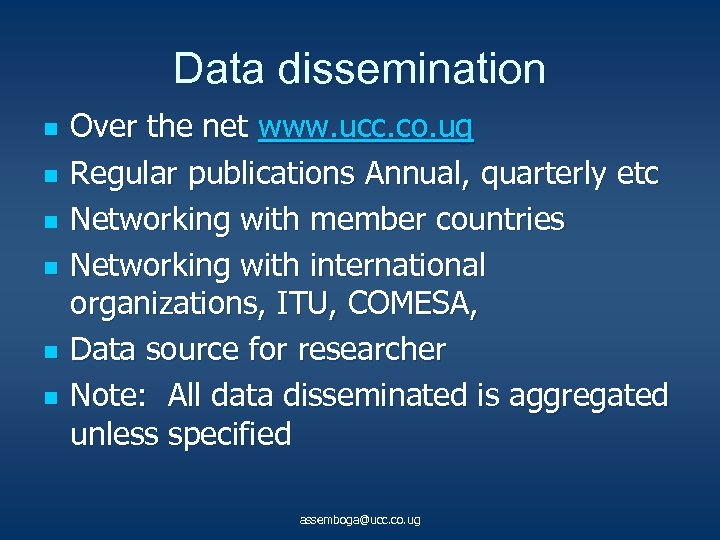 Data dissemination n n n Over the net www. ucc. co. ug Regular publications