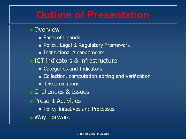 Outline of Presentation n Overview n n Facts of Uganda Policy, Legal & Regulatory
