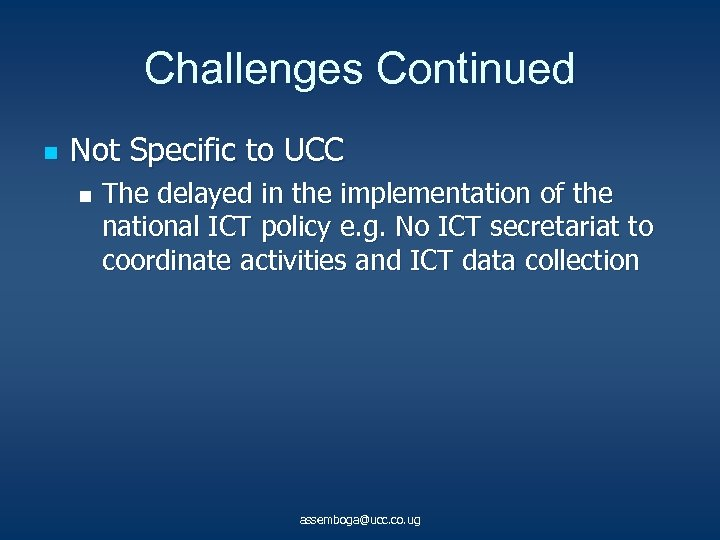 Challenges Continued n Not Specific to UCC n The delayed in the implementation of