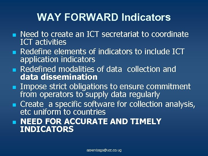 WAY FORWARD Indicators n n n Need to create an ICT secretariat to coordinate