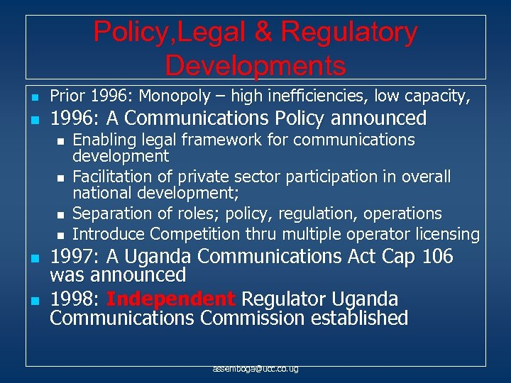 Policy, Legal & Regulatory Developments n n Prior 1996: Monopoly – high inefficiencies, low