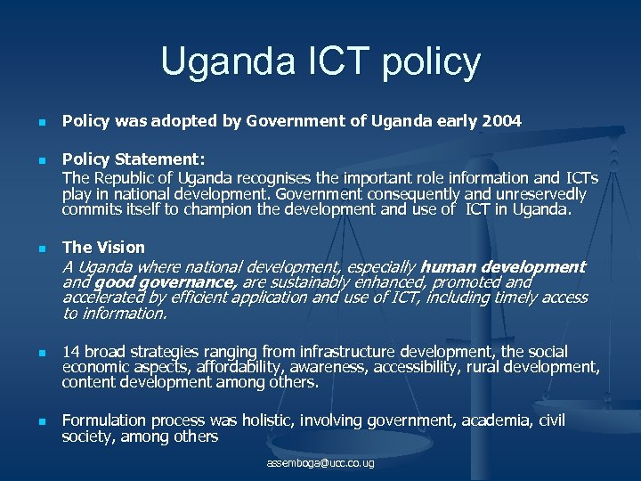 Uganda ICT policy n n n Policy was adopted by Government of Uganda early