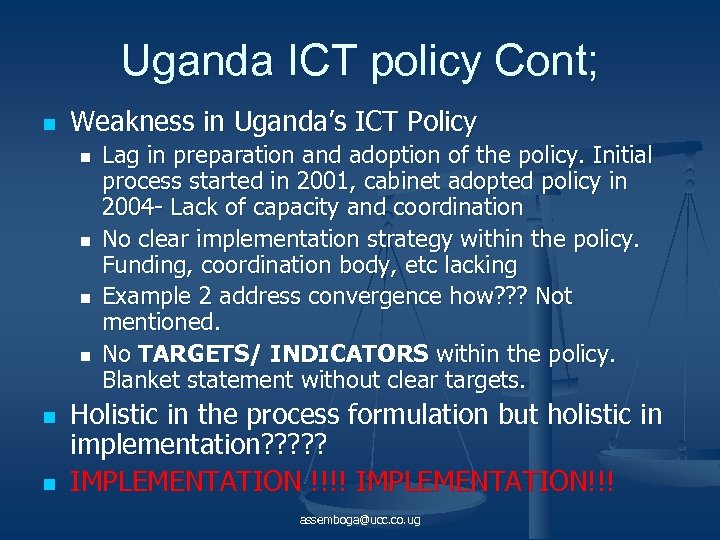 Uganda ICT policy Cont; n Weakness in Uganda's ICT Policy n n n Lag